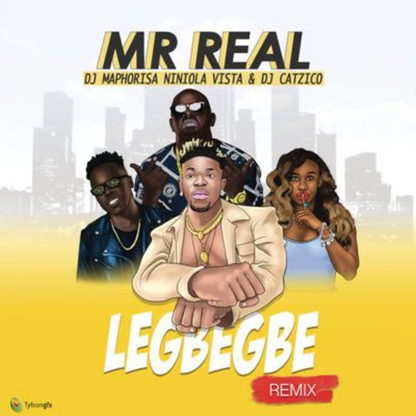 Mr-Real-Ft.-DJ-Maphorisa-Niniola-Vista-DJ-Catzico-–-Legbegbe-Remix